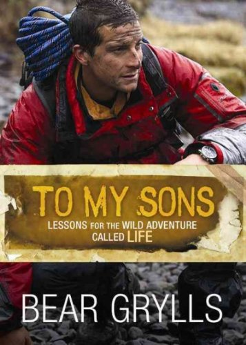 Wild Lessons (To My Sons Lessons For The Wild Adventure Called Life To My Sons)