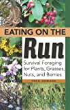 Eating on the Run: Survival Foraging for Plants, Grasses, Nuts, and Berries