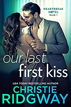 Our Last First Kiss (Heartbreak Hotel Book 1) by [Ridgway, Christie]