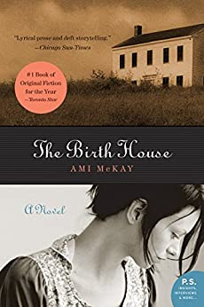The Birth House: A Novel (P.S.) by [McKay, Ami]