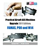 Practical Airsoft AEG Mechbox Upgrade 2011 Edition: FAMAS, P90 and M14, AirsoftPRESS Staff, 1453748016