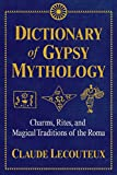 #3: Dictionary of Gypsy Mythology: Charms, Rites, and Magical Traditions of the Roma