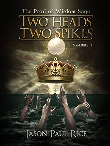 Two Heads, Two Spikes (The Pearl of Wisdom Saga Book 1) by [Rice, Jason Paul]