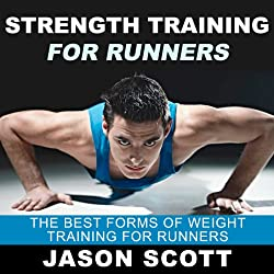 Strength Training for Runners: The Best Forms of Weight Training for Runners (Ultimate How To Guides)