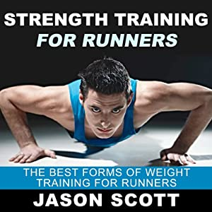 Strength Training for Runners: The Best Forms of Weight Training for Runners (Ultimate How To Guides) Audiobook