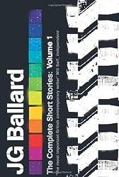 The Complete Short Stories: Volume 1: v. 1 by Ballard, J. G. (Reissue) edition (2006)