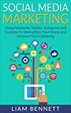 Social Media Marketing: Using Facebook, Twitter, Instagram and Youtube To Strengthen Your Brand and Increase Your Following
