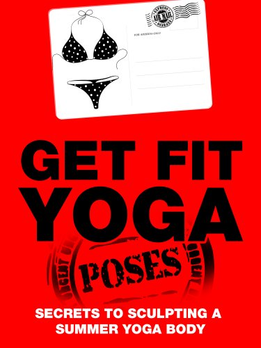 Get Fit Yoga Poses: Secrets To Sculpting A Summer Yoga Body (Just Do Yoga Book 8) (Best Foods To Eat To Get Abs)
