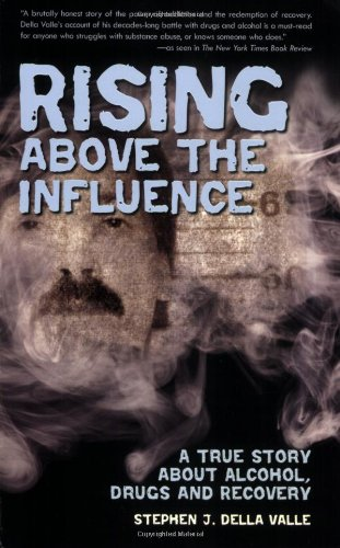 Rising Above The Influence: A True Story about Alcohol, Drugs, and Recovery
