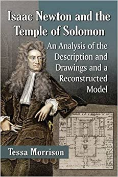 Book Isaac Newton and the Temple of Solomon: An Analysis of the Description and Drawings and a Reconstructed Model by Tessa Morrison (2016-05-13)