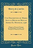 Une Description Du Maroc Sous Le Règne de Moulay Ahmed El-Mansour, 1596: D'Après Un Manuscrit Portugais de la Bibliothèque Nationale; Texte Portugais ... Française (Classic Reprint) (French Edition)
