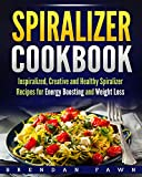 Spiralizer Cookbook: Inspiralized, Creative and Healthy Spiralizer Recipes for Energy Boosting and Weight Loss (Spiralize Everything  Book 2)