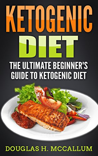 Ketogenic Diet: The Ultimate Beginner's Guide to Ketogenic Diet