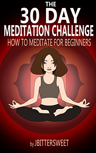 The 30 Day Meditation Challenge: How to Meditate for Beginners (Stress Management Book 1)