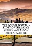 img - for The Border Watch, a story of the great chief's last stand book / textbook / text book