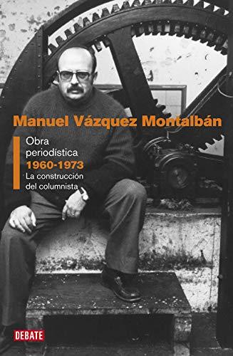 Obra periodística 1960-1973: La construcción del columnista Crónica y Periodismo: Amazon.es: Vázquez Montalbán, Manuel: Libros