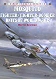 Mosquito Fighter/Fighter-Bomber Units of World War 2, Martin W. Bowman, 1855327317