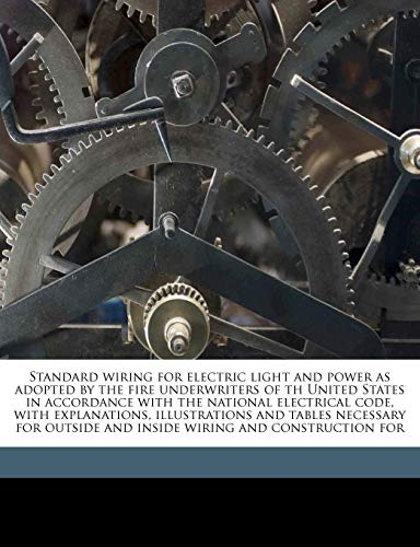 Standard wiring for electric light and power as adopted by the fire underwriters of th United States in accordance with the national electrical code, ... and inside wiring and construction for