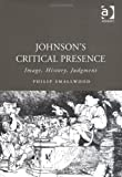 img - for Johnson's Critical Presence: Image, History, Judgment: Image, History, Judgement (Studies in Early Modern English Literature) by Philip Smallwood (2004-01-28) book / textbook / text book