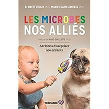 Les microbes, nos alliés: Arrêtons d'aseptiser nos enfants