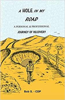A Hole in My Road: A Personal & Professional Journey of Recovery