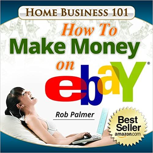 Home Business 101 How To Make Money On Ebay Get On The Ebooks