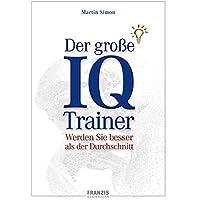 Der große IQ-Trainer: Werden Sie besser als der Durchschnitt (Brainbooks)