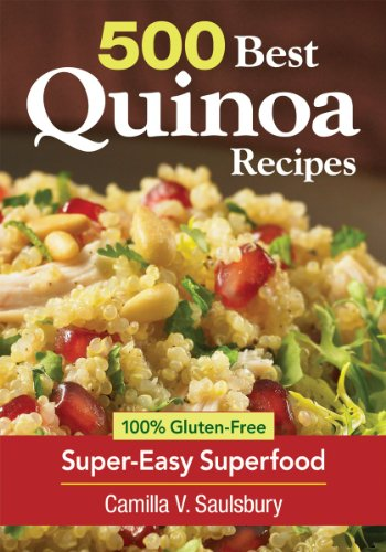 500 Best Quinoa Recipes: 100% Gluten-Free Super-Easy Superfood by Camilla Saulsbury