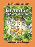 Brandon Grows A Vine, Nancy Buscher, 0982911580