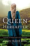 Queen Hereafter: A Novel of Margaret of Scotland by  Susan Fraser King in stock, buy online here