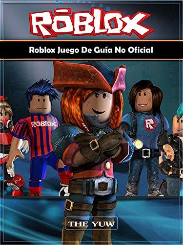 Roblox Juego De Guía No Oficial (Spanish Edition) by [Yuw, The]