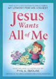 Jesus Wants All of Me, Phil A. Smouse, 1628366354