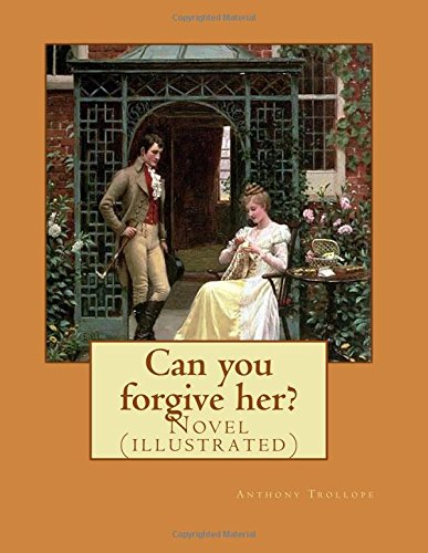 Download Can you forgive her?. By:  Anthony Trollope,(set in two volume): Novel (illustrated) ebook