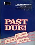 img - for Past Due!: A Debt Collecting Manual for Collections Professionals Accounts Receivable Personnel Small Business Owners book / textbook / text book