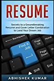 Resume: Groundbreaking Secrets to a Winning Resume and Cover Letter Combination to Land Your Dream Job (CV, Career Planning, Interview, Negotiating ... Tips to Stand Out from the Crowd) (Volume 1)