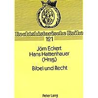 Bibel und Recht: Rechtshistorisches Kolloquium 9.-13. Juni 1992 an der Christian-Albrechts-Universität zu Kiel (Rechtshistorische Reihe)