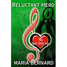 Reluctant Hero (The Stick Shift Lips Rockstar Romance Series Book 4)