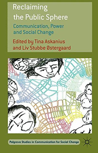 Reclaiming the Public Sphere: Communication, Power and Social Change (Palgrave Studies in Communication for Social Chang
