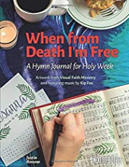 When from Death I'm Free: A Hymn Journal for Holy Week