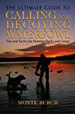 The Ultimate Guide to Calling and Decoying Waterfowl, Monte Burch, 1592285236
