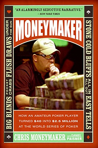 Read Online Moneymaker: How an Amateur Poker Player Turned $40 into $2.5 Million at the World Series of Poker pdf