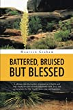 BATTERED, BRUISED BUT BLESSED: A glimpse into the journey of woman as it begins and ends simply because of their remarkable faith, love, and perseverance for life, family, peace, joy, and happiness