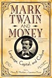 img - for Mark Twain and Money: Language, Capital, and Culture (Amer Lit Realism & Naturalism) book / textbook / text book