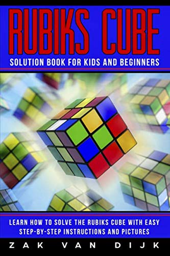 Solve Color Cube - Rubiks Cube Solution Book for Kids and Beginners: Learn How to Solve the Rubiks Cube with Easy Step-by-Step Instructions and Pictures (IN COLOR)