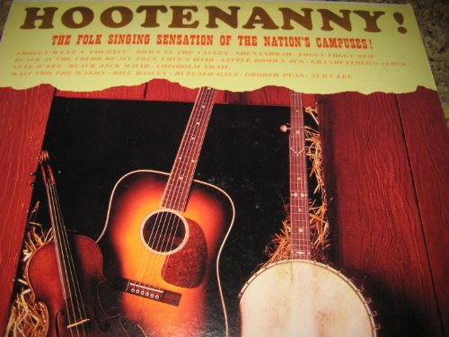 Price comparison product image Hootenanny! The Folk Singing Sensation of the Nation's Campuses [Froggy Went a-Courtin, Goober Peas, Down in the Valley, Buffalo Gals, Wait for the Wagon, Foggy Foggy Dew, Stak O'Lee, Black Jack David, more]