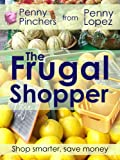 The Frugal Shopper: Shop Smarter, Save Money (Penny's Pinchers Book 1)