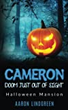 Cameron - Doom Just Out of Sight: Halloween Mansion
