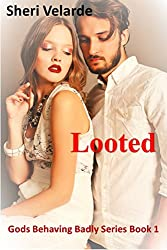 Looted: Gods Behaving Badly Series Book 1