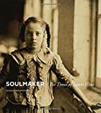 img - for Soulmaker: The Times of Lewis Hine book / textbook / text book