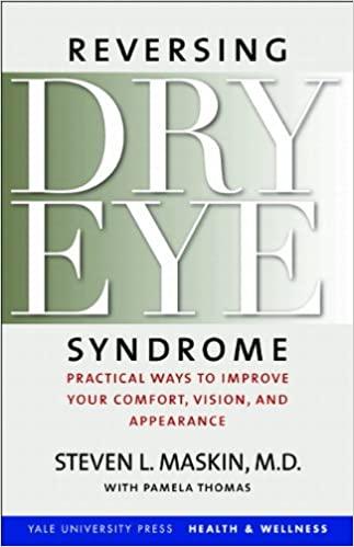 Reversing Dry Eye Syndrome Practical Ways To Improve Your Comfort Vision And Appearance Yale University Press Health Wellness 1st Edition